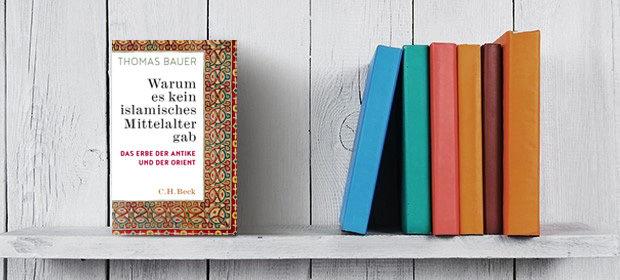 Nachgefragt Thomas Bauer - Warum es kein islamisches Mittelalter gab