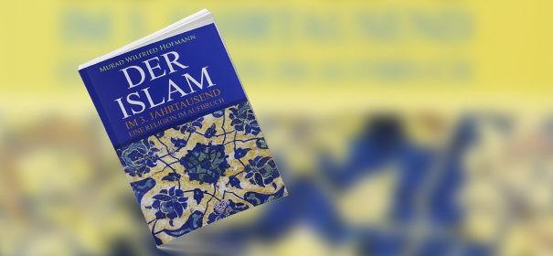 Der Islam im 3. Jahrtausend von Murad Hofmann