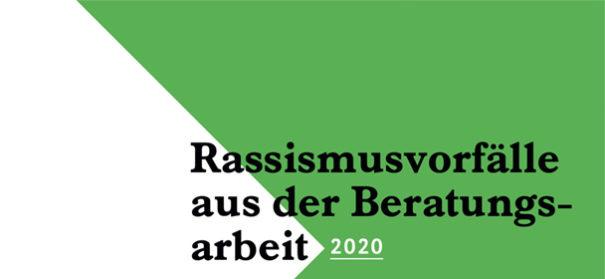 Auswertungsbericht 2020: Rassismusvorfälle aus der Beratungsarbeit